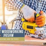 Best jigsaw for woodworking - 2020 Reviews & Top Picks