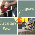Jigsaw vs Circular Saw Comparison & Differences | Get The Right Tool